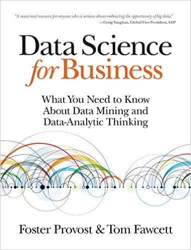 Data Science for Business by Foster Porvost & Tom Fawcett