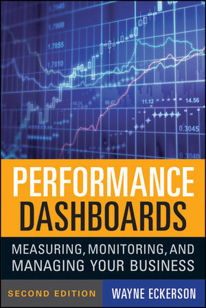 Performance Dashboards - Measuring, Monitoring, And Managing Your Business by Wayne Eckerson