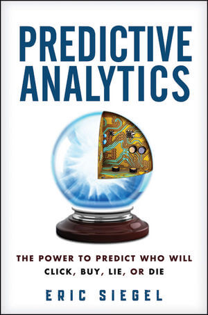 Predictive Analytics: The Power to Predict Who Will Click, Buy, Lie, or Die by Eric Siegel and Thomas H. Davenport. A book that explains data analztics in more detail