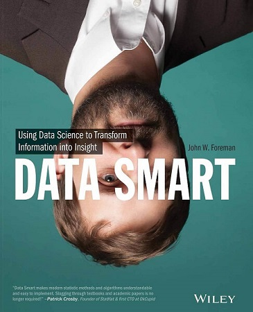 Data Smart: Using Data Science to Transform Information into Insight by John W. Foreman. Big data book for beginners in data science