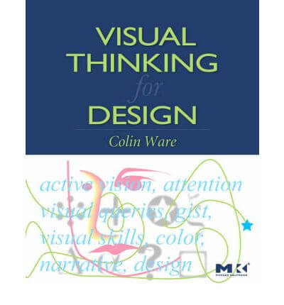 """Visual Thinking for Design"" by Colin Ware"