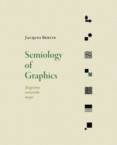 """Semiology of Graphics: Diagrams, Networks, Maps"" by Jacques Berti"