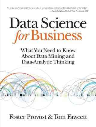 Last data analytics book of our list - Data Science For Business: What You Need to Know About Data Mining & Data-Analytic Thinking, by F. Provost & T. Fawcett