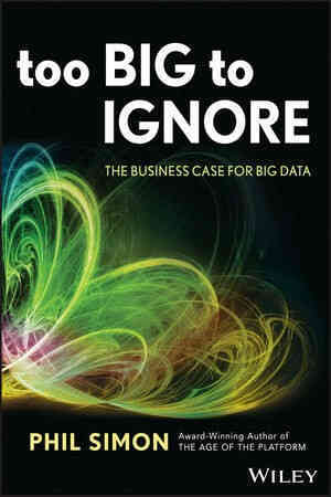 Too Big to Ignore: The Business Case for Big Data, by award-winning author P. Simon. A big data book for business'