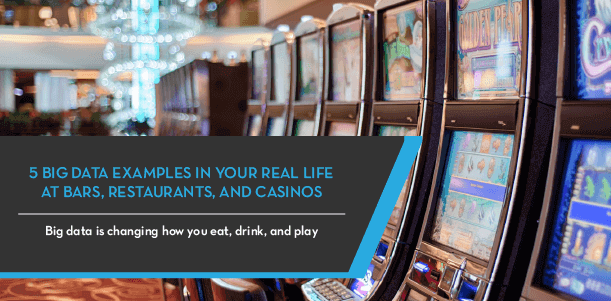 5 Examples of Big Data In Real Life Bars, Restaurants, and Casinos, and how it is changing your daily life behind the scenes