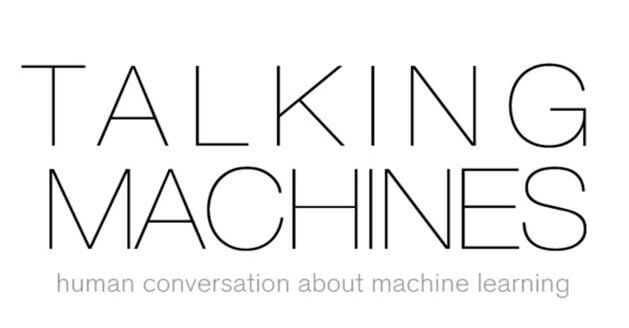 Know more about machine learning with the Talking Machines podcasts