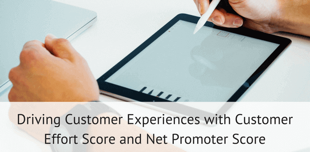 Well-managed Customer Effort Score and the Net Promoter Score will drive up your customer experience