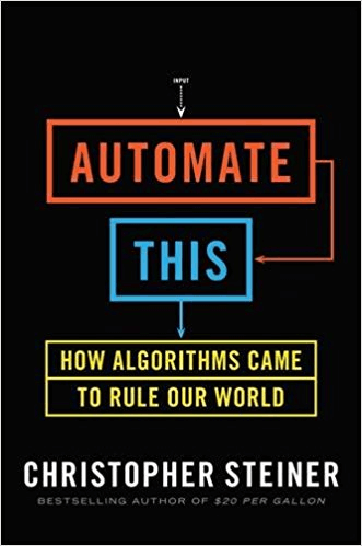 data science book: Automate This: How Algorithms Came to Rule Our World by Christopher Steiner