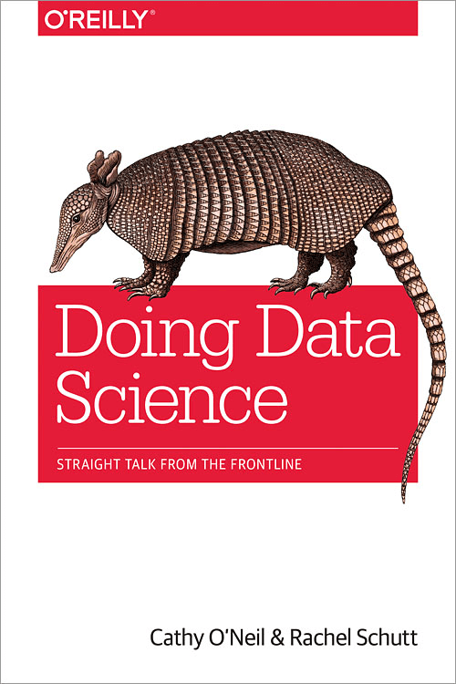 last of the best data science books: Doing Data Science: Straight Talk from the Frontline by Cathy O'Neil and Rachel Schutt