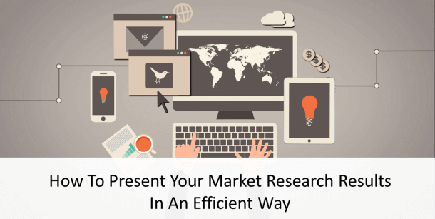 Market research results need efficient reporting to communicate the right findings