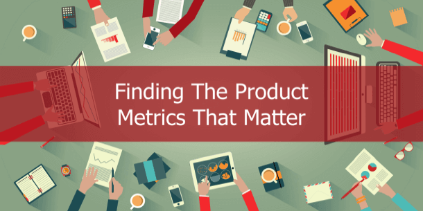A guide to finding the right product metrics