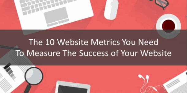 The 10 Website Metrics You Need To Measure The Success of Your Website