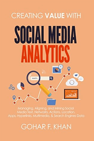 Creating value with social media by Gohar F. Khan. The book is focused on social media analysis