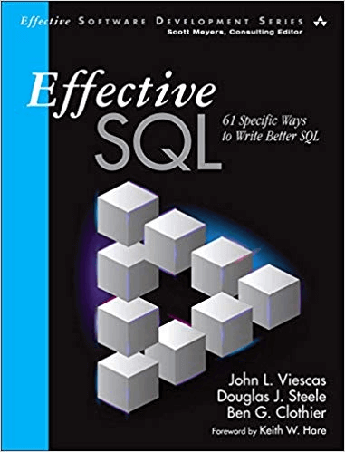 Effective SQL: 61 Specific Ways to Write Better SQL (Effective Software Development Series) John L. Viescas; Douglas J. Steele; Ben G. Clothier