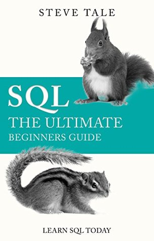 """SQL: The Ultimate Beginners Guide: Learn SQL Today"" By Steve Tale"