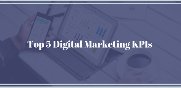 The top 5 digital marketing KPIs