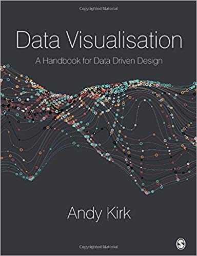 """Data Visualisation: A Handbook for Data Driven Design"" by Andy Kirk"